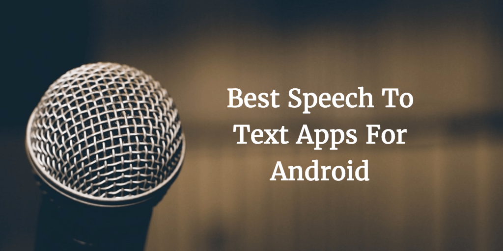 The Best Voice To Text Apps For Android Devices You Need